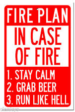 Fire Plan - Stay Calm - Grab Beer - Run Like Hell 8x12 Alum Sign Made in USA