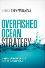 Overfished Ocean Strategy : Powering up Innovation for a Resource-Deprived...