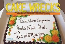 Cake Wrecks: When Professional Cakes Go Hilariously Wrong, Jen Yates, Good Book