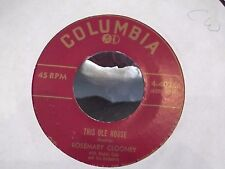 45@ ROSEMARY CLOONEY COLUMBIA RECORDS THIS OLE HOUSE /   HEY THERE