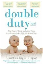 Double Duty : The Parents' Guide to Raising Twins, from Pregnancy Through the...