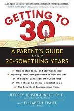 Getting to 30: A Parent's Guide to the 20-Something Years by Arnett Ph.D., Jeff