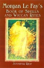 Morgan Le Fay's Book Of Spells And Wiccan Rites, Reif, Jennifer, Good Book