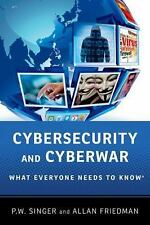 What Everyone Needs to Know: Cybersecurity and Cyberwar by Allan Friedman and...