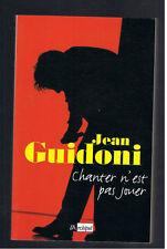 CHANTER N'EST PAS JOUER  JEAN GUIDONI  L'ARCHIPEL 2003