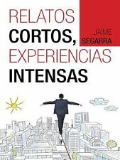 Relatos Cortos, Experiencias Intensas by Jaime Segarra (2014, Paperback)