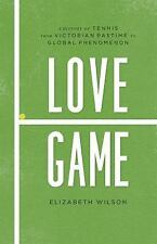 Love Game: A History of Tennis, from Victorian Pastime to Global Phenomenon, Wil