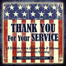 Thank You for Your Service : A Tribute to the Brave Men and Women Who Serve...