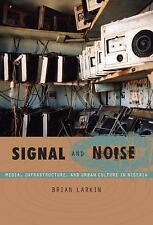 Signal and Noise : Media, Infrastructure, and Urban Culture in Nigeria by...