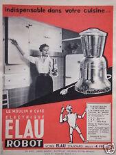 PUBLICITÉ 1956 ELAU ROBOT LE MOULIN A CAFÉ ELECTRIQUE - ADVERTISING