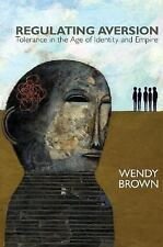 Regulating Aversion : Tolerance in the Age of Indentity and Empire by Wendy...