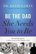Be the Dad She Needs You to Be: The Indelible Imprint a Father Leaves on His Dau