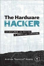 The Hardware Hacker: Adventures in Making and Breaking Hardware by Andrew...