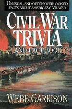 Civil War Trivia and Fact Book : Unusual and Often Overlooked Facts about...