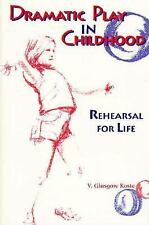 Dramatic Play in Childhood: Rehearsal for Life by Koste, V. Glasgow