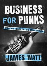 Business for Punks: Break All the Rules--the BrewDog Way, Watt, James, Good Book