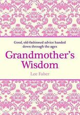 Grandmother's Wisdom: Good, Old-Fashioned Advice Handed Down Through the Ages, L