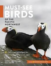 Must-See Birds of the Pacific Northwest: 85 Unforgettable Species, Their Fascina