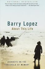 About This Life: Journeys on the Threshold of Memory Lopez, Barry Paperback