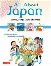 All about Japan : Stories, Songs, Crafts and More by Kazumi Wilds and...