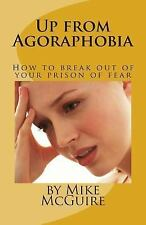 Up from Agoraphobia : How to Break Out of Your Prison of Fear by Mike McGuire...
