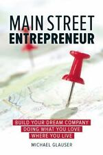 Main Street Entrepreneur: Build Your Dream Company Doing What You Love Where You