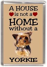 "Yorkshire Terrier No. 1. Dog Fridge Magnet ""A HOUSE IS NOT A HOME"" by Starprint"