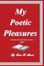 My Poetic Pleasures : Family Poetry by Essie R. Morris (2013, Paperback)