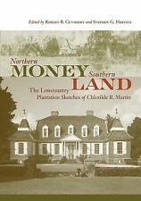 Northern Money, Southern Land : The Lowcountry Plantation Sketches of...