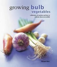 Growing Bulb Vegetables : A Directory of Varieties and How to Cultivate Them...