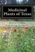 Medicinal Plants of Texas : A Guide to Locating, Growing, Harvesting and...