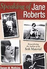 Speaking of Jane Roberts: Remembering the Author of the Seth Material, Watkins,