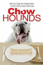 Chow Hounds : Why Our Dogs Are Getting Fatter -A Vet's Plan to Save Their...