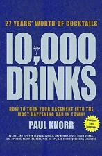 10,000 Drinks: How to Turn Your Basement Into the Most Happening Bar in Town!, K