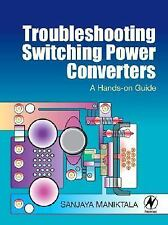 Troubleshooting Switching Power Converters: A Hands-on Guide by Maniktala, Sanj