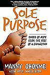 Sole Purpose: Shoes of Hope From the Feet of a Samaritan, Ohonme, Manny, Good Bo