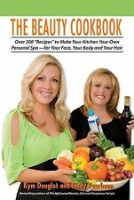 The Beauty Cookbook : Over 200 Recipes to Make Your Kitchen Your Own Personal...