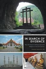In Search of Evidence - Why We Need to Rethink God and Religion in the 21st...