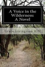 A Voice in the Wilderness: a Novel by Grace Livingston Hill (2014, Paperback)