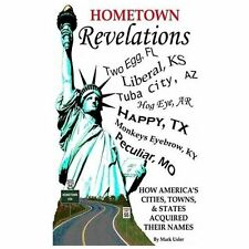 Hometown Revelations : How America's cities, towns and states acquired their...