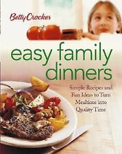 Betty Crocker Easy Family Dinners : Simple Recipes and Fun Ideas to Turn Meal Ti