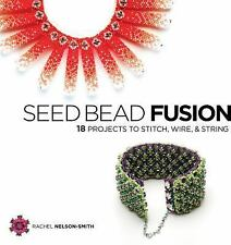 BK193f SEED BEAD FUSION by Rachel Nelson-Smith Soft Cover Book New