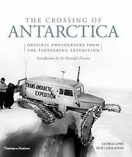 The Crossing of Antarctica : Original Photographs from the Epic Journey That...