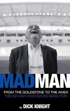 Mad Man: From The Gutter To The Stars: The Ad Man who Saved Brighton, , Knight,