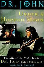 Under a Hoodoo Moon : The Life of the Night Tripper by John Mac Rebennack and...