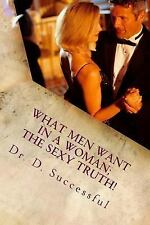 Fact of Life: What Men Want in a Women : The Sexy Truth by D. Successful...