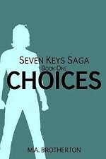 Choices : Book 1 of the Seven Keys Saga by M. A. Brotherton (2014, Paperback)