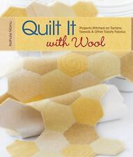 Quilt It with Wool: Projects Stitched on Tartans, Tweeds and Other Toasty Fabri