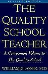 The Quality School Teacher: A Companion Volume to The Quality School Glasser, W