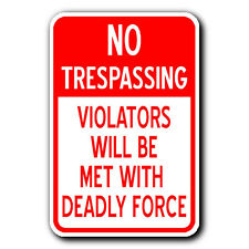 NO TRESPASSING - VIOLATORS WILL BE MET WITH DEADLY FORCE -12x18 METAL Sign